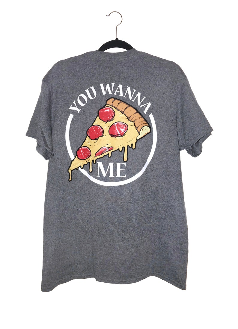 3fbaef60 Pizza Men's T Shirt You Wanna Me Tee Yum Food Front Back | Etsy