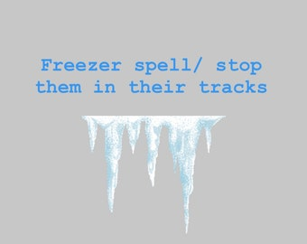 Freezer spell/stop them in their tracks