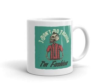 I Don't Do Fashion I'm Fashion - Coffee Mug