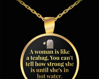Strong Woman A woman is like a teabag you can't tell how strong she is until she's in how water Pendant necklace