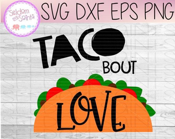 Taco Bout Love Svg Taco Svg Fiesta Svg Cinco De Mayo Svg Etsy