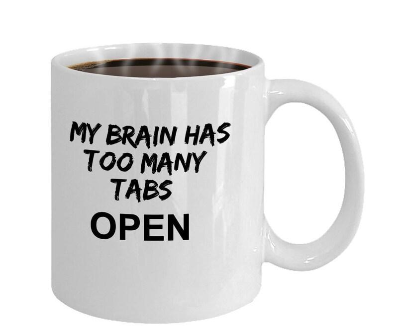 My Brain Has Too Many Tabs Open Mug Funny Office Coffee Mug Etsy