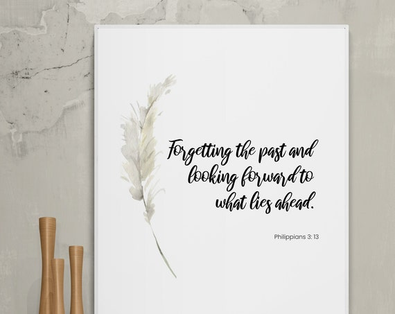 Philippians 3:13, forgetting the past, encouragement gift, bible verse, digital download, digital print, printable wall art, feather.