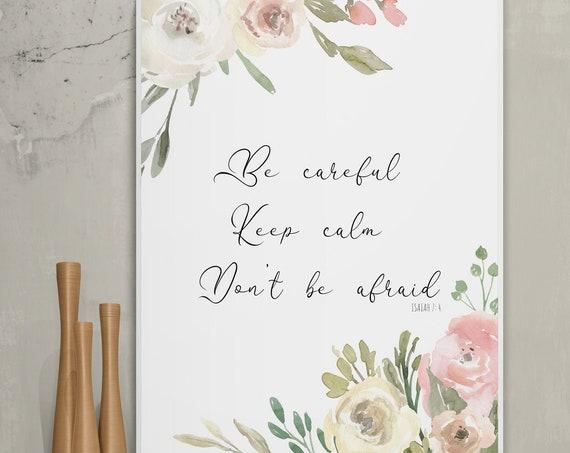 Isaiah 7:4 digital download, be careful, keep calm, don't be afraid, scripture sign, bible quotes, floral Christian art, digital print.