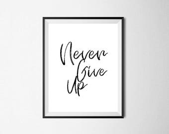 Never Give Up / Digital Prints / Wall Art / Printable Art / Instant Download / Black and White / Poster / Minimalist / Typography / Gift