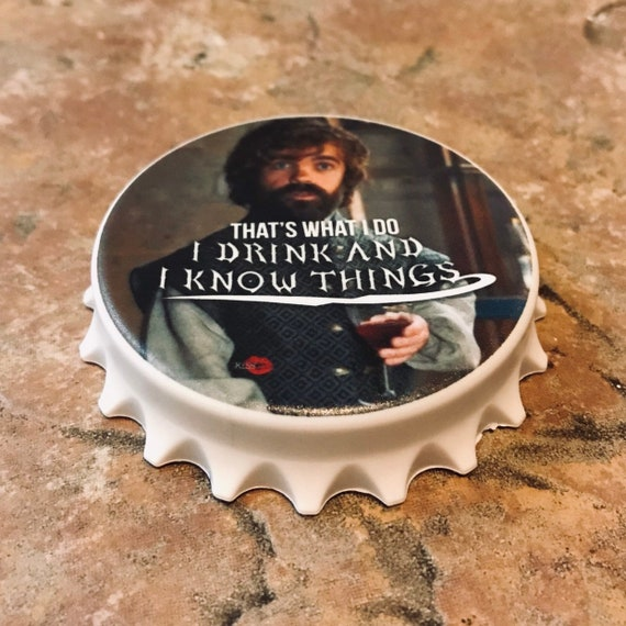 Tyrion Lannister KiSS Bottle Opener - Game of Thrones TV Show inspired - I Drink and I Know Things Present/Gift Idea - Man Cave - Magnet