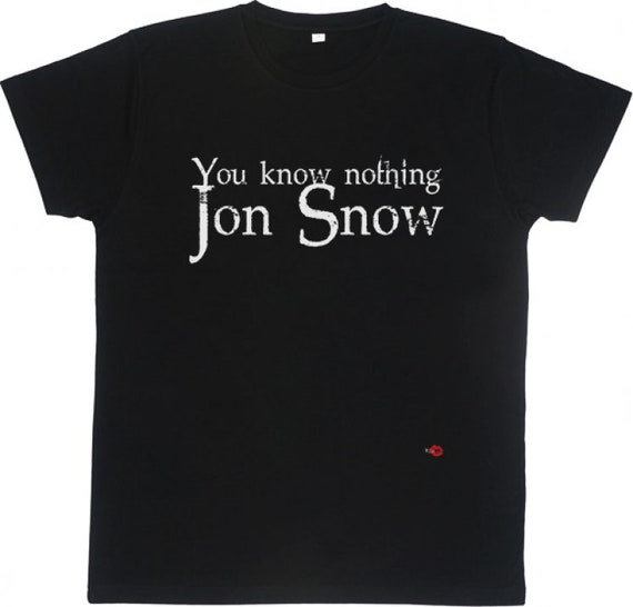 Nothing Jon Snow KiSS T-Shirt - Game of Thrones tv show inspired - Kit Harrington - Quote You Know - Gift Idea