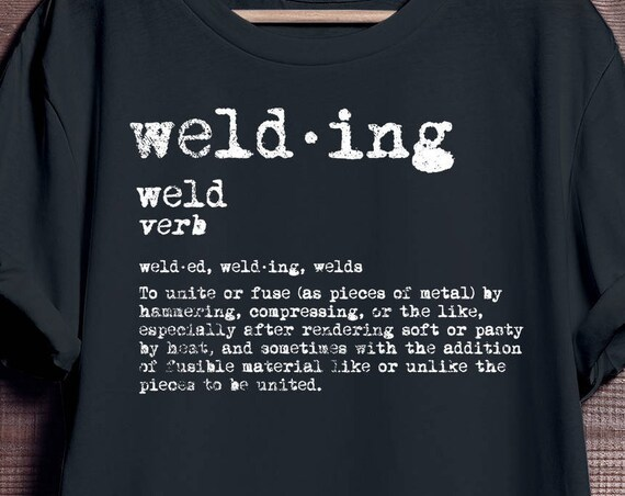 Welding Definition T-shirt Gift for Dad Mens Ladies Womens, Welding Tee, Weld Shirt, Welder's Tshirt, Perfect Gift.