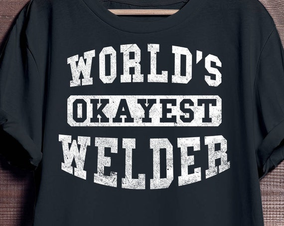 World's Okayest Welder T-shirt Gift for Dad Mens Ladies Womens, Funny Welding Tee, Weld Shirt, Welder's Tshirt, Perfect Gift.
