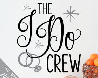 Wedding Svg, Marriage Svg, Bachelorette Svg, I Do Crew Svg, Dxf, Jpg, Svg files for Cricut, Svg files for Silhouette, Vector Art, Clip Art