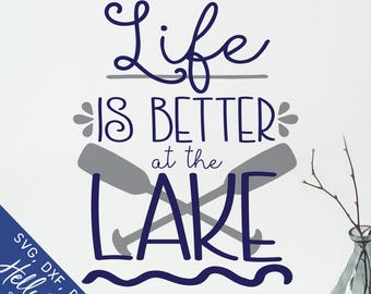 Lake Life Svg, Svg files for Cricut, Life Is Better At The Lake Svg, Dxf, Silhouette, Lake House Decor, Sign, Shirt, Canoe Paddle, Clip Art
