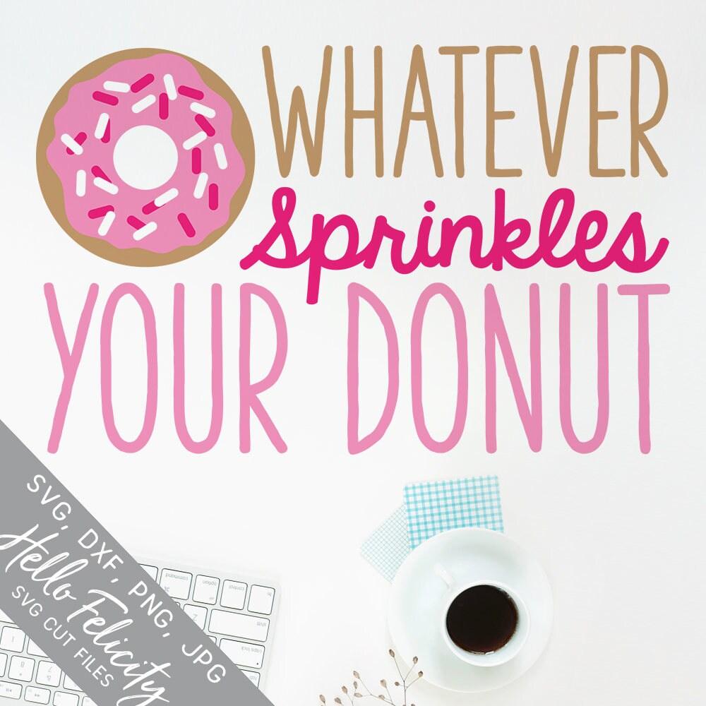 Donut Svg Sprinkles Svg Whatever Sprinkles Your Donut Svg | Etsy