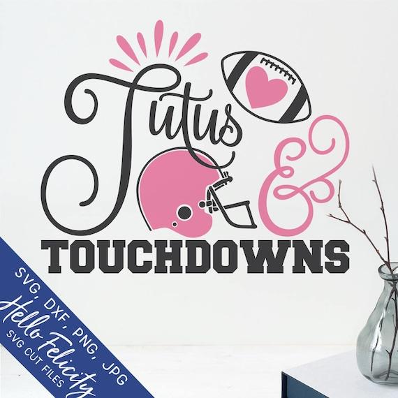 Football Svg Tutus Touchdowns Svg Girls Shirt Fan Game Day Etsy