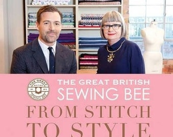 Great British Sewing Bee: From Stitch to Style.  Book and Full Pattern Collection.  Learn To Sew.