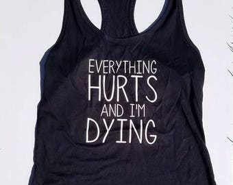 Everything hurts and i'm dying. Workout tank - run - lift - sweat - work out - fitness - gym - motivation