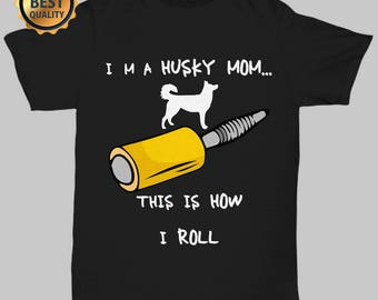 Best Quality I'm Husky Mom...This Is How I Roll Funny Tshirt | Husky Mom Shirt | Husky Lover Shirt | Funny Husky Shirt