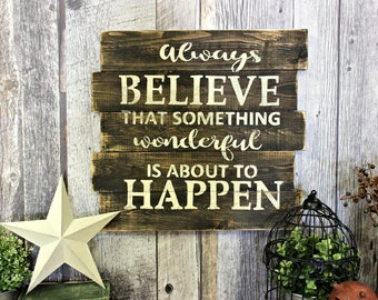 Always Believe That Something Wonderful Is About To Happen. Rustic Decor. Counrty. Wall Decor. Inspirational. Rustic Wood Sign. Primitive.