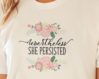 Nevertheless She Persisted Shirt, Civil Rights T Shirt, Girl Power Shirt, Protest Shirt, Protest Tee, Feminism Shirt, Feminist Shirt