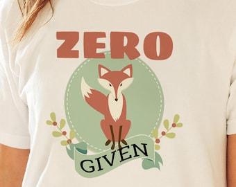 Zero Fox Given Shirt, Womens Fox Tee, Women Fox Shirt, Funny Fox Tee, Funny Fox Shirt, Fox T-Shirt, Fox Tshirt, Fox T Shirt, Zero Fox Shirt