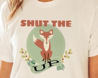 Shut The Fox Up Shirt, Womens Fox Tee, Women Fox Shirt, Funny Fox Tee, Funny Fox Shirt, Fox T-Shirt, Fox Tshirt, Fox T Shirt, Shut Up Shirt