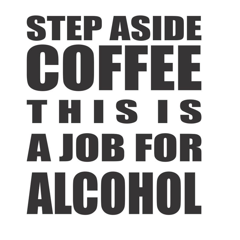 ffbb53f9c Step aside coffee this is a job for alcohol decal more | Etsy