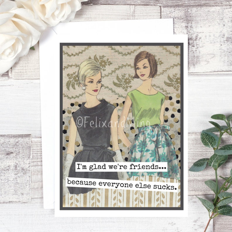 #fm48 Collage Art Card. Because Everyone Else Sucks I/'m Glad We/'re Friends.. Vintage Sewing Pattern Funny Greeting Card