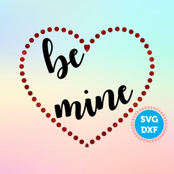 Be Mine Svg Love Svg Files Valentine S Day Svg Love Etsy