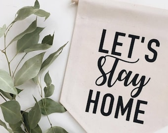 Let's Stay Home Banner, Canvas Wall Banner, Fabric Wall Banner, Wall Hanging, Home Sweet Home, Pennant Flag, Living Room Decor, Entryway
