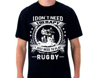 Rugby T-shirt (i dont need therapy i just need to play Rugby )