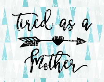 tired as a mother svg mothers day svg mom sayings svg family svg instant download mom son svg mom daughter svg eps dxf png svg