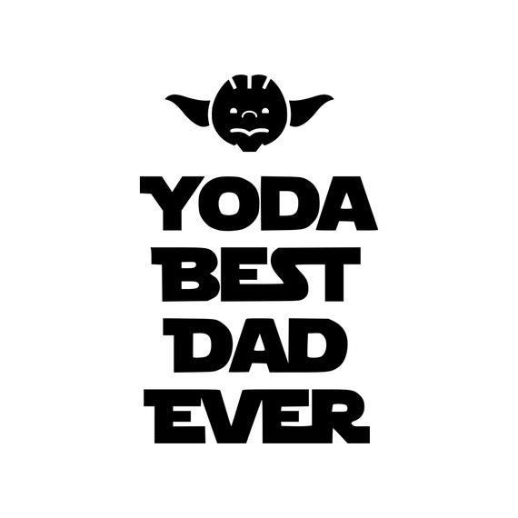 Star Wars Svg Yoda Best Dad Ever Svg Svg Dxf Png Vector Cut Etsy