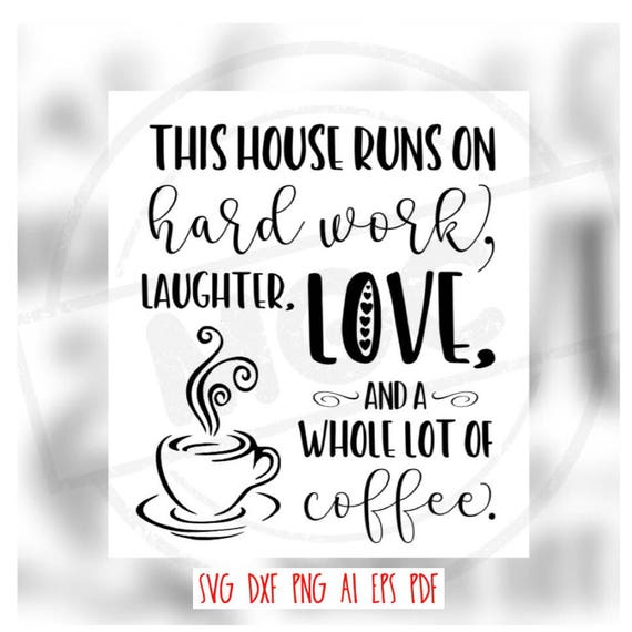 This House Runs On Hard Work Coffee Cricut Silhouette Etsy