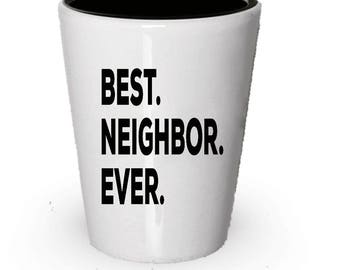 Neighbor Shot Glass Best Ever Gift For Birthday Christmas Present