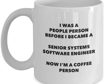 senior systems software engineer coffee person mug funny tea cocoa cup birthday christmas coffee lover cute gag gifts idea