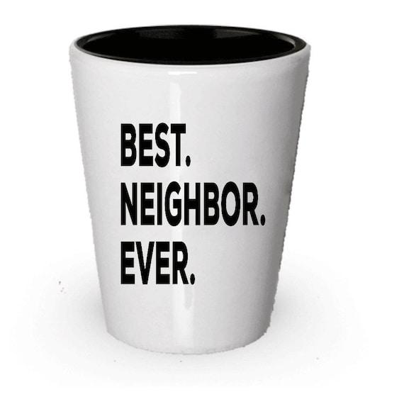 Neighbor Shot Glass Best Ever Gift