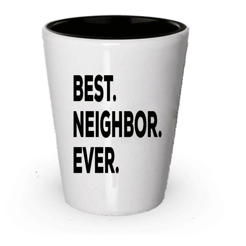Neighbor Shot Glass Best Ever Gift