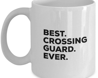 Best Crossing Guard Ever, Crossing Guard Coffee Mug, Crossing Guard Mug,  Crossing Guard Present, Birthday Anniversary Gift