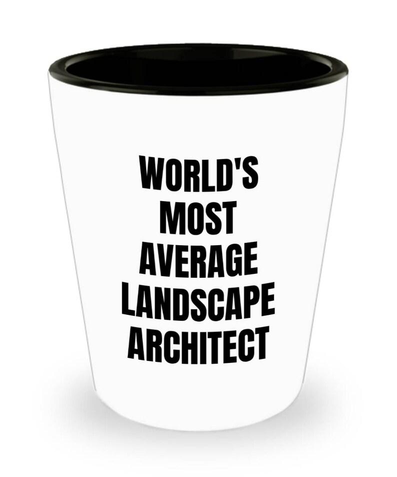 World/'s Most Average Landscape Architect Landscape Architect Shot Glass