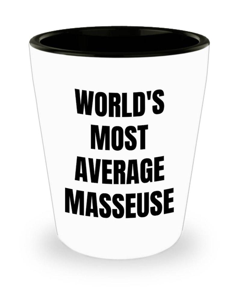 World/'s Most Average Masseuse Masseuse Gifts Masseuse Shot Glass