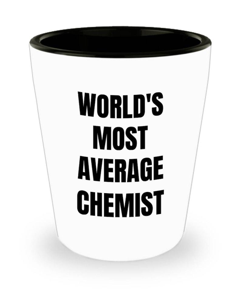 Chemist Shot Glass Chemist Gifts World/'s Most Average Chemist