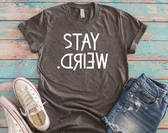 fe389ca9d1fa Stay Weird Funny T-shirt - Funny Gifts - Cute T-shirts - Gifts for Brother  - Funny Gifts for Friends - Gag Gifts - Funny Gifts for Teenagers
