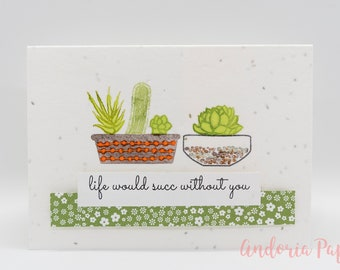 Life Would Succ Without You, Punny Succulent, Succulent Birthday, Plants for Mom,Plantable Card,Plant Mom, Plant a Card