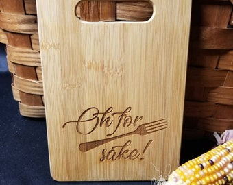 Oh for Forks Sake, funny cutting board, engraved cutting board, gift basket, oh gor forks sake cutting board, funny gift, hostess gift