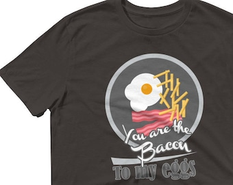 You Are The Bacon To My Eggs Short-Sleeve T-Shirt
