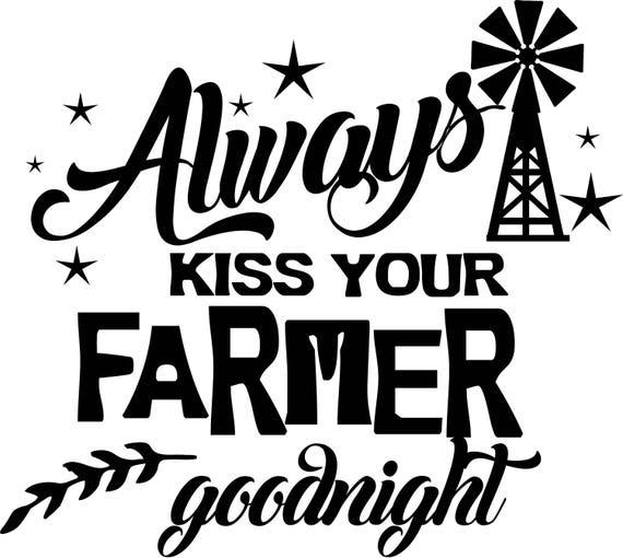 Always Kiss Your Farmer Goodnight T Shirt Etsy