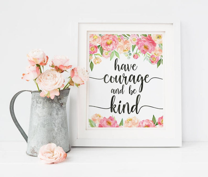 photograph relating to Have Courage and Be Kind Printable identify Comprise Bravery and Be Sort, Printable Artwork, Inspirational Print, Straightforward Print, Peonies, Fast Obtain, Roses, Floral