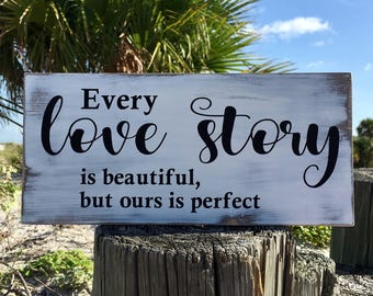 Love Quote Wood Sign, Every Love Story is Beautiful But Ours Is Perfect Sign, Rustic Wood Sign, Love Story Gift, Wedding Anniversary Gift