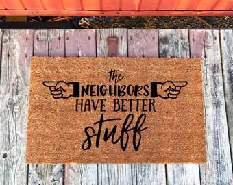 Funny Doormat, The Neighbors Have Better Stuff Doormat, Welcome Mat, Funny Door Mat, Quote Doormat, Funny Rug, Doormat Humor, Unique Doormat