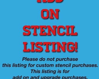 Stencil Add ONLY or upgrade.Please DO NOT purchase this listing for custom stencil purchases!!!!!