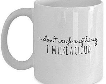 Funny Quote Mug, I Don't Weigh Anything I'm like a Cloud, Sarcastic Mug, Sarcastic Coffee Mug, Sarcastic Gifts, Funny Coffee Mug